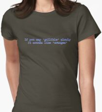 If you say 'gullible' slowly it sounds like 'oranges' Women's Fitted T-Shirt