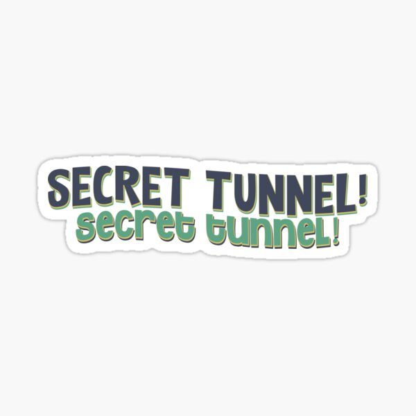 SECRET TUNNEL! SECRET TUNNEL! Glossy Sticker