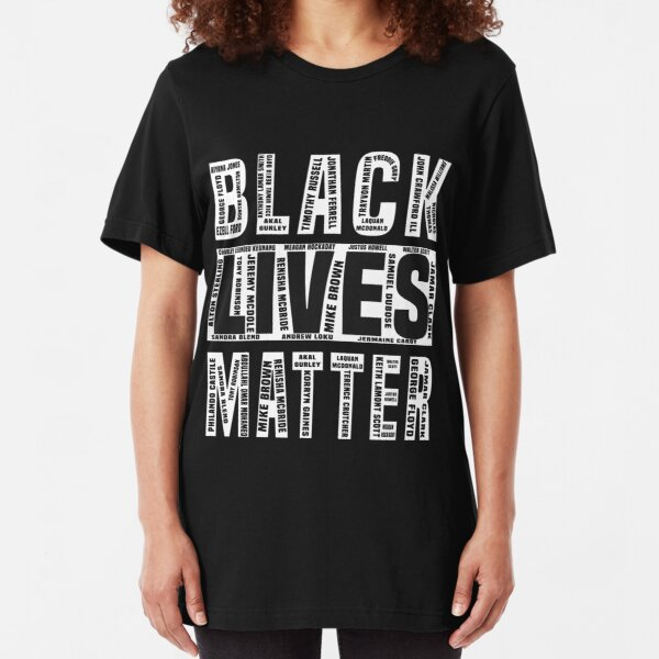 Black Lives Matter With Names Of Victims - #BlackLivesMatter - say their names Slim Fit T-Shirt