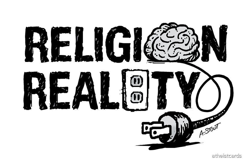 RELIGION: Not Plugged Inot Reality by atheistcards