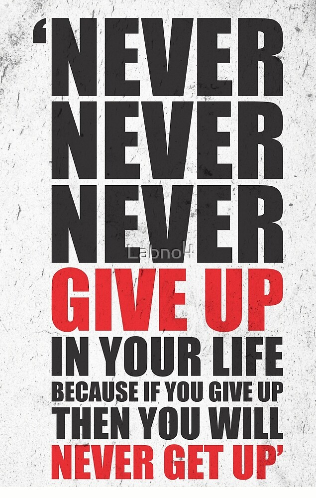 Never Never Never Give Up In Your Life Because If You Give Up Then