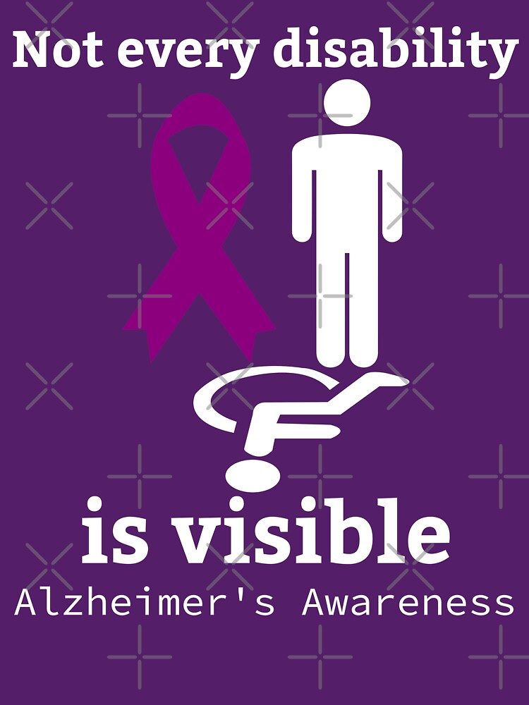 Not Every Disability is Visible Alzheimers Awareness by LwakaDesign