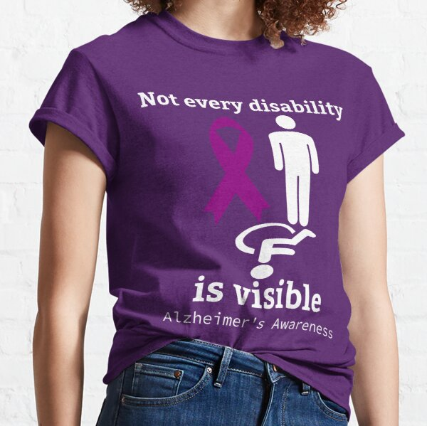 Not Every Disability is Visible Alzheimers Awareness Classic T-Shirt