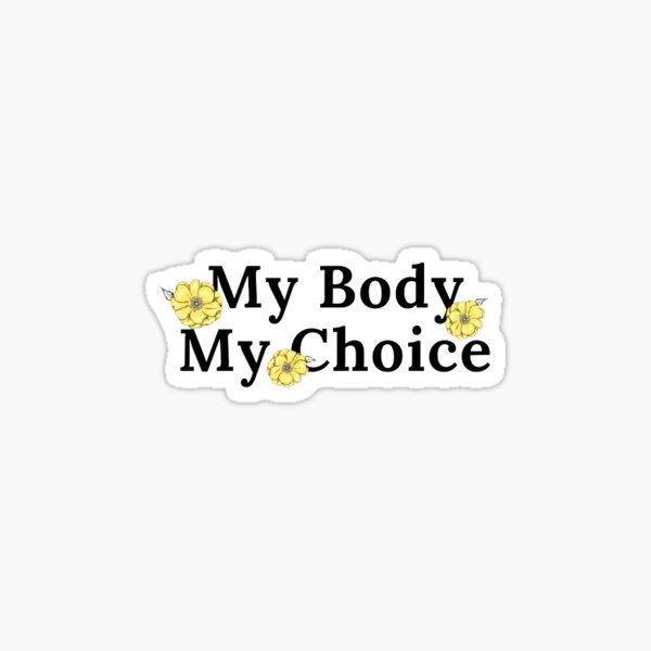 My Body My Choice My Rights Vinyl Vinyl Decal Wall Laptop Bumper Sticker 5