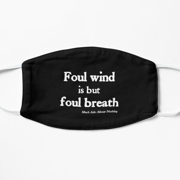 Foul Wind is Foul Breath White on Black Shakespeare Mask Flat Mask