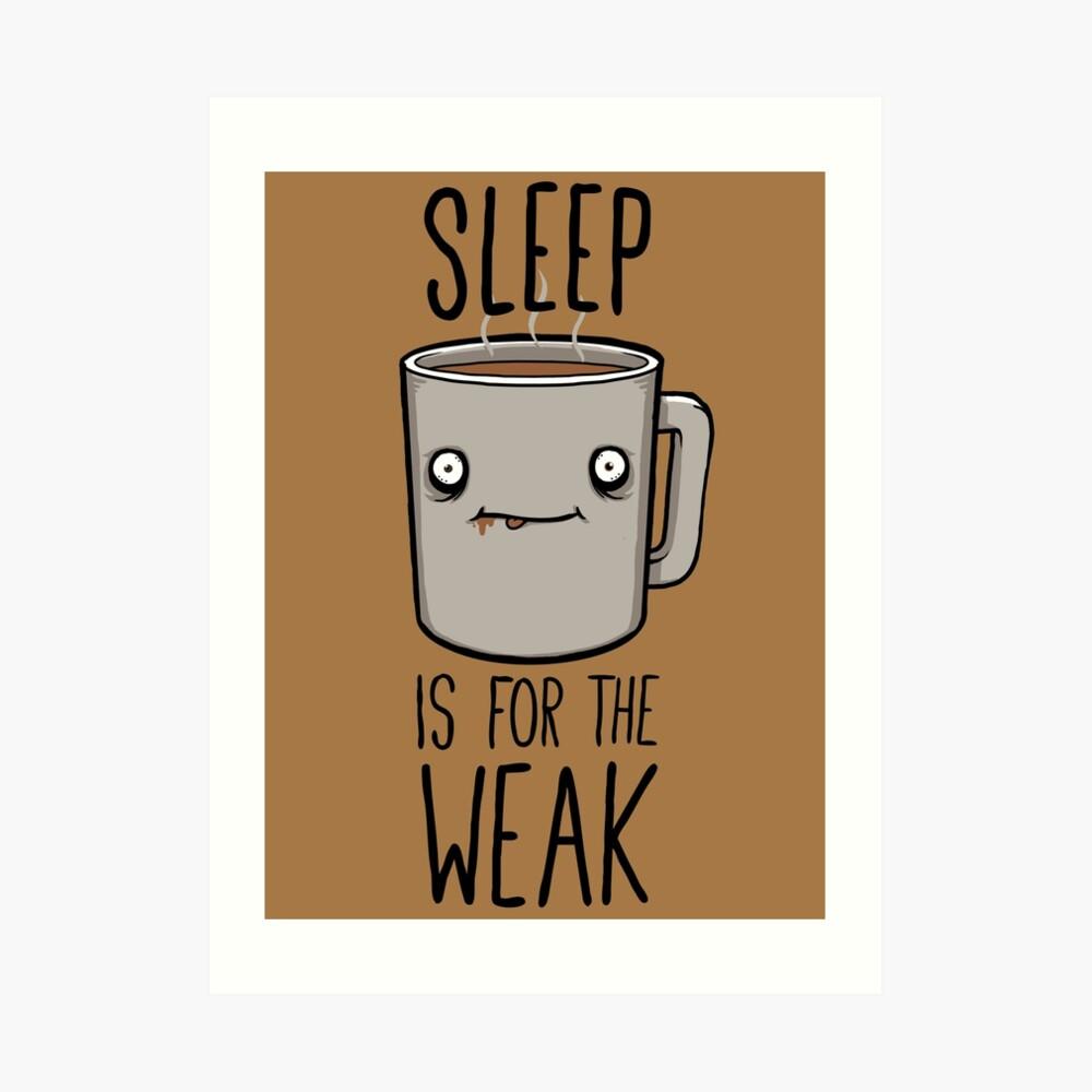 Sleep Is For The Weak Art Print