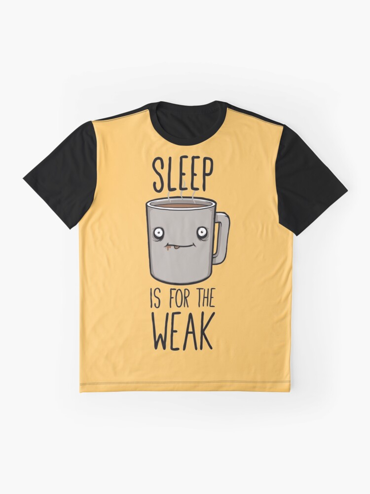 Alternate view of Sleep Is For The Weak Graphic T-Shirt