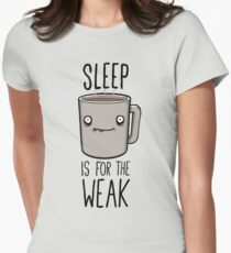 Sleep Is For The Weak Women's Fitted T-Shirt