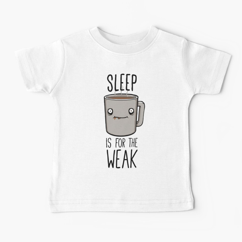 Sleep Is For The Weak Baby T-Shirt