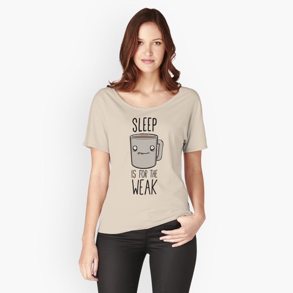 Sleep Is For The Weak Relaxed Fit T-Shirt