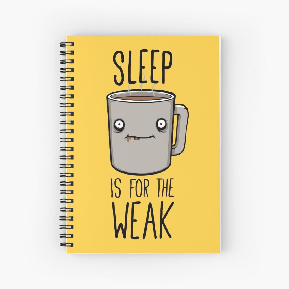 Sleep Is For The Weak Spiral Notebook