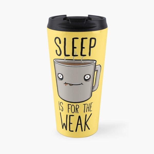 Sleep Is For The Weak Travel Mug
