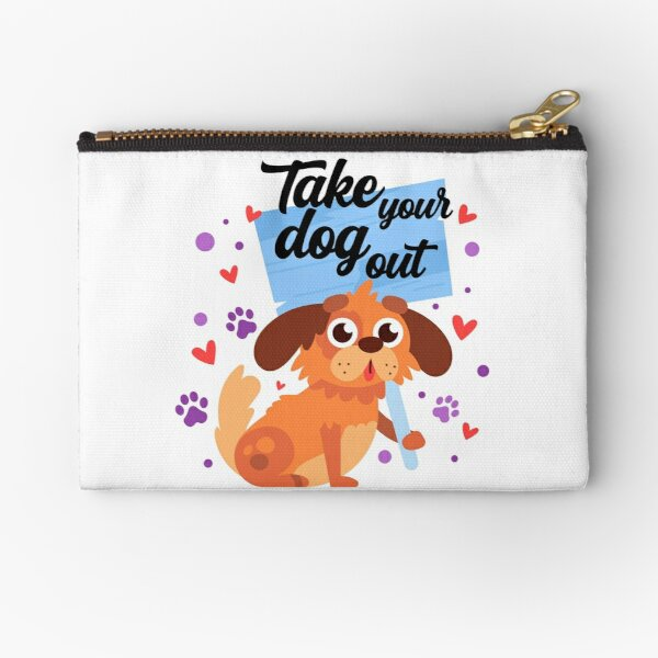 Take your dog out  Zipper Pouch