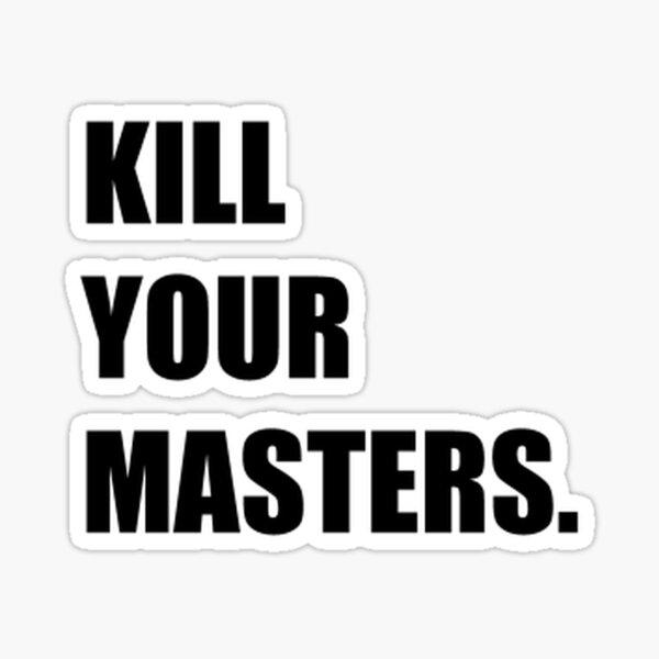 Kill Your Masters Sticker