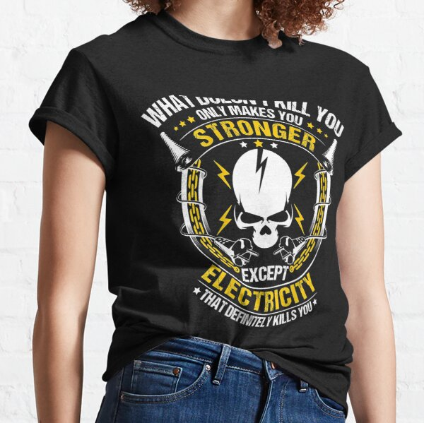 What Doesn't Kill You Electricity Electrician Classic T-Shirt