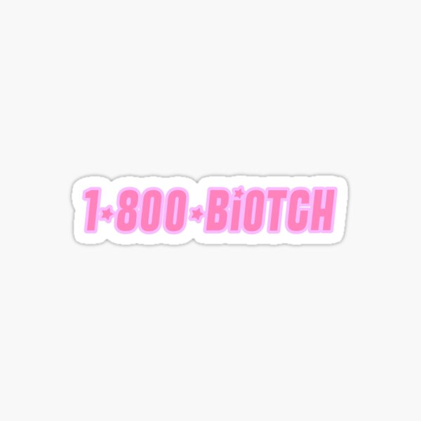 1-800-BIOTCH She's The Man quote Sticker
