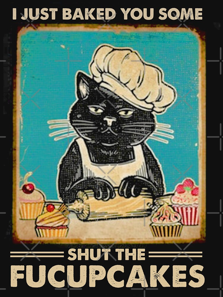I Just Baked You Some Shut The Fucupcakes cat lover gifts by moonchildworld