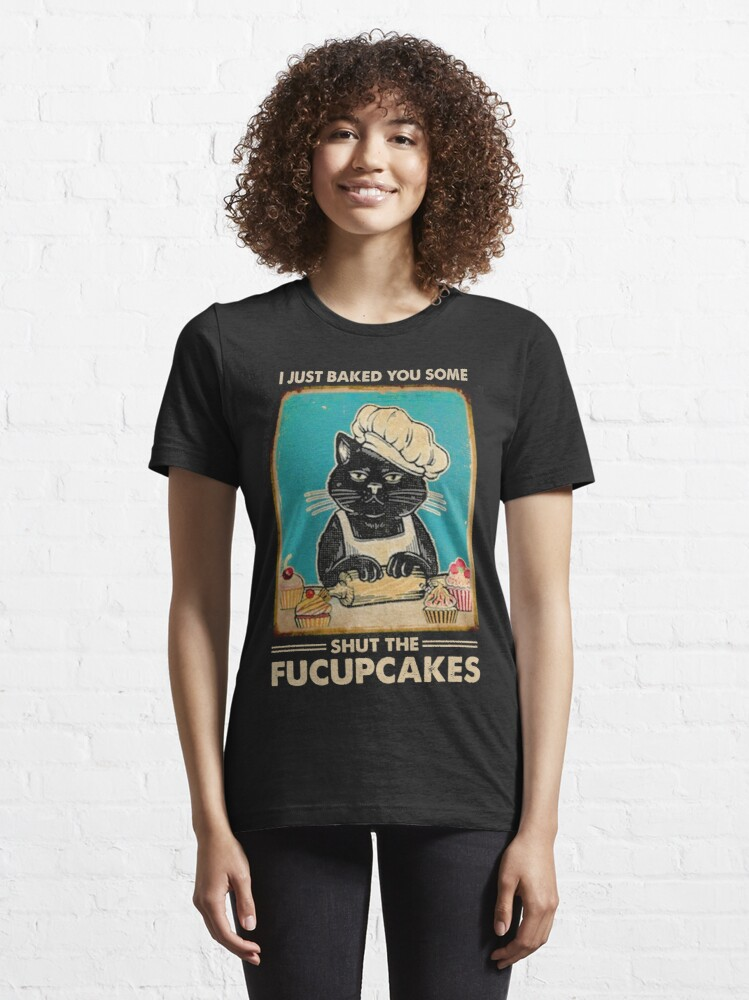 Alternate view of I Just Baked You Some Shut The Fucupcakes cat lover gifts Essential T-Shirt