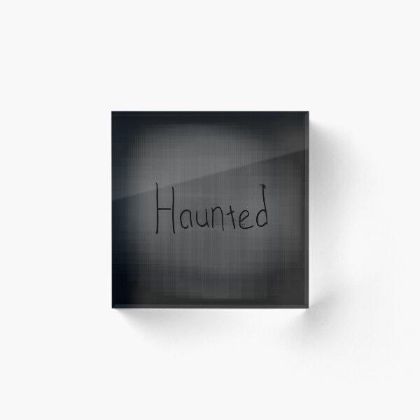 Haunted Acrylic Block