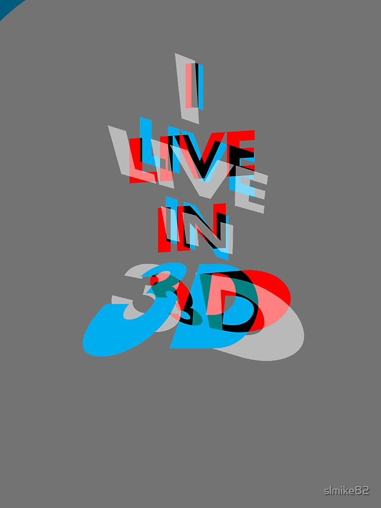 I Live In 3D by slmike82