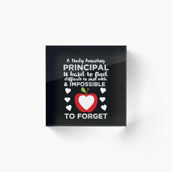 A Truly Amazing Principal Is Hard To Find, Difficult To Part With And Impossible To Forget Acrylic Block