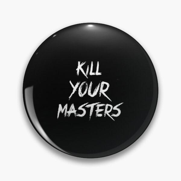 Kill your masters  Pin