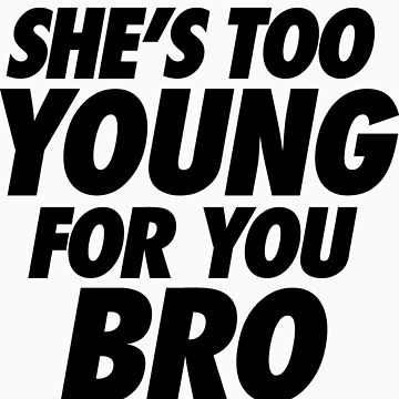 She's Too Young For You Bro by roderick882