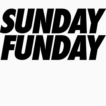Sunday Funday  by roderick882