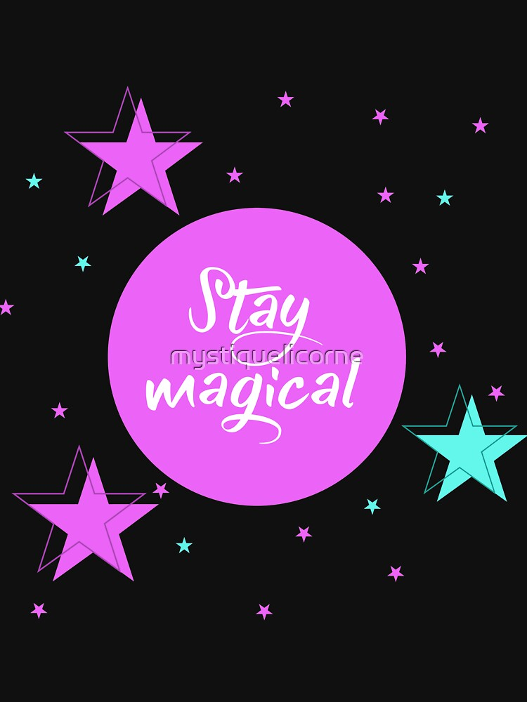 Stay Magical by mystiquelicorne