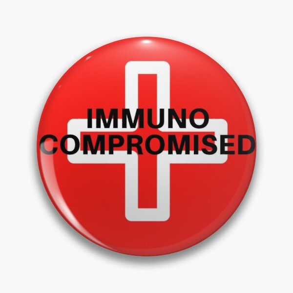 Compromised immune system Immunocompromised button or keychain