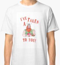 I've taken a liking to you! Classic T-Shirt