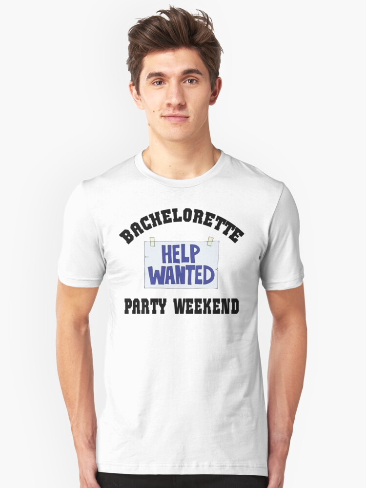 "Funny Bachelorette ""Bachelorette Party Weekend Help Wanted"" Unisex T-Shirt Front"
