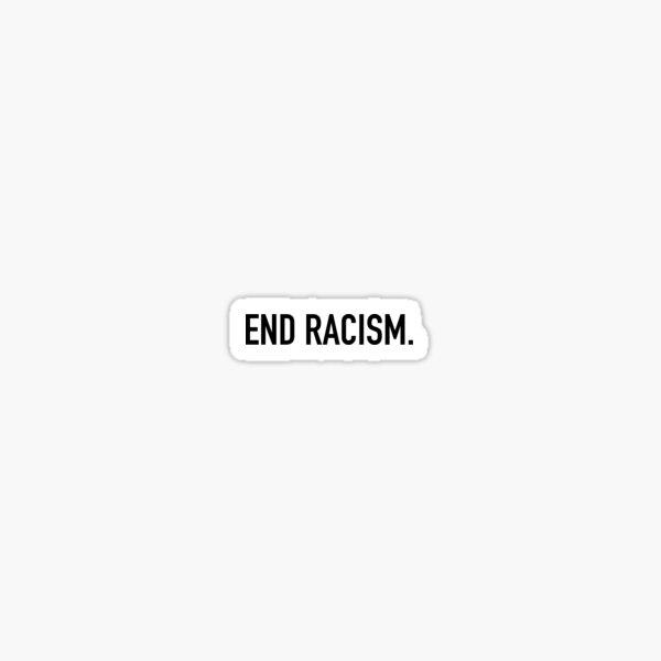 END RACISM Sticker