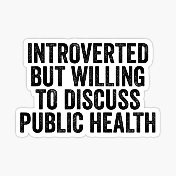 Introverted But Willing To Discuss Public Health Sticker