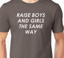 Raise Boys And Girls The Same Unisex T-Shirt