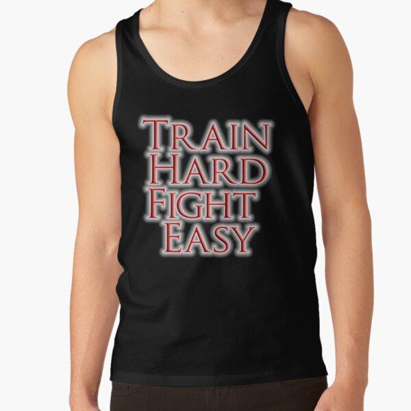 Train Hard Fight Easy. Boxing, MMA, Judo, Karate, Kung fu, Ju jitsu, Wrestling, etc. Tank Top
