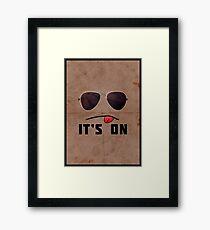 'It's On' Poster Framed Print