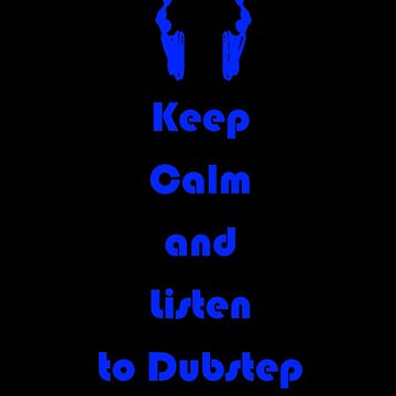Keep Calm and Listen to Dubstep by biskuit