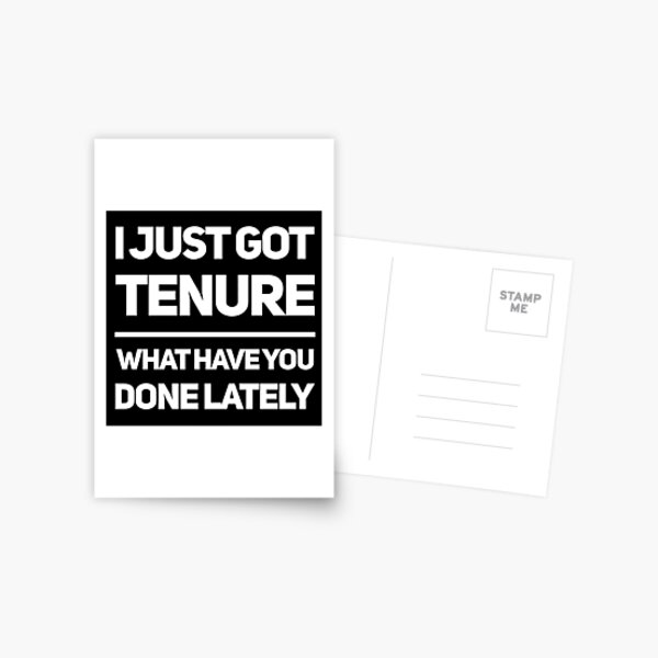 Gift for Academic - I just Got Tenure What Have you Done Lately - Professor Present Postcard