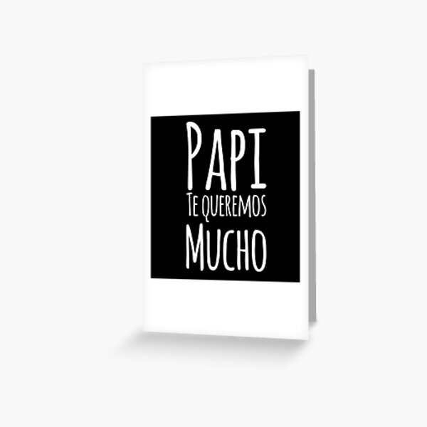 Regalo Para Papa - Papi Te Queremos Mucho - Dad Birthday - Gift in Spanish - Black and White Greeting Card