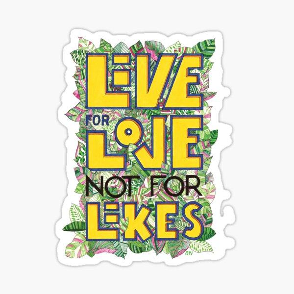 Live for Love not for likes lettering art Sticker