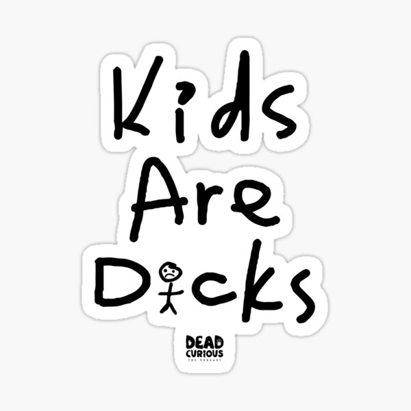 Kids are Dicks - Dead Curious Sticker