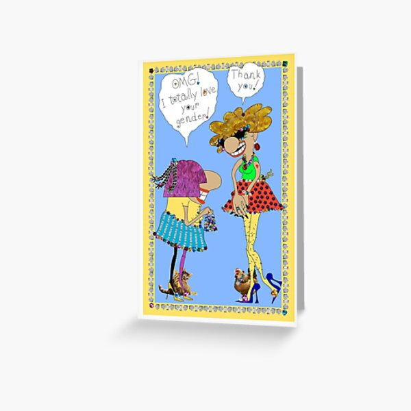 OMG! I totally love your gender! Greeting Card