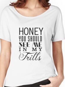 Honey, you should see me in my frills (black) Women's Relaxed Fit T-Shirt