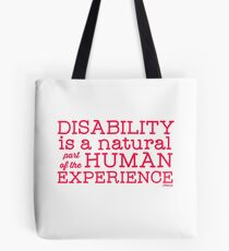 Disability is a natural part of the human experience Tote Bag