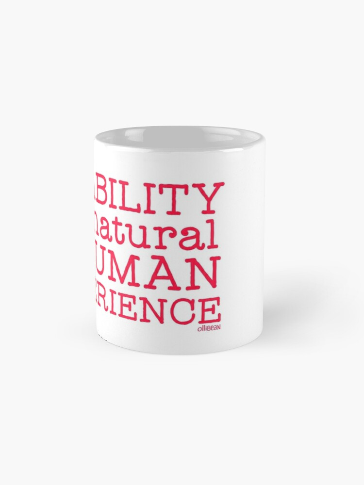 Alternate view of Disability is a natural part of the human experience Mug