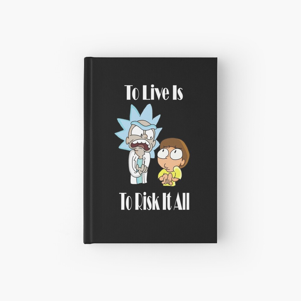 To Live Is To Risk It All - Funny Rick and Morty Design Hardcover Journal