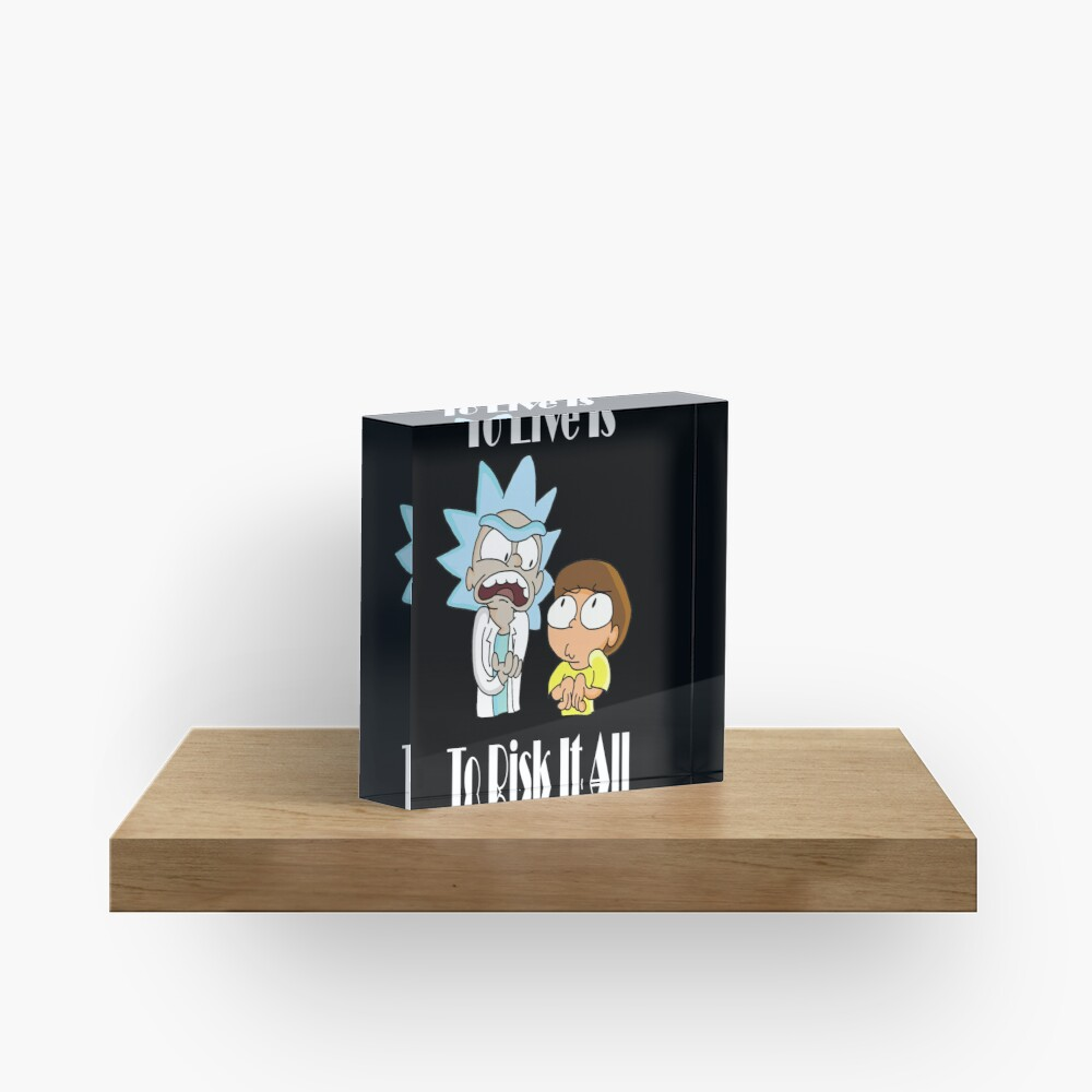 To Live Is To Risk It All - Funny Rick and Morty Design Acrylic Block