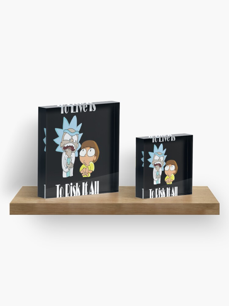 Alternate view of To Live Is To Risk It All - Funny Rick and Morty Design Acrylic Block