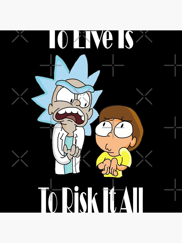 To Live Is To Risk It All - Funny Rick and Morty Design by YodaShop